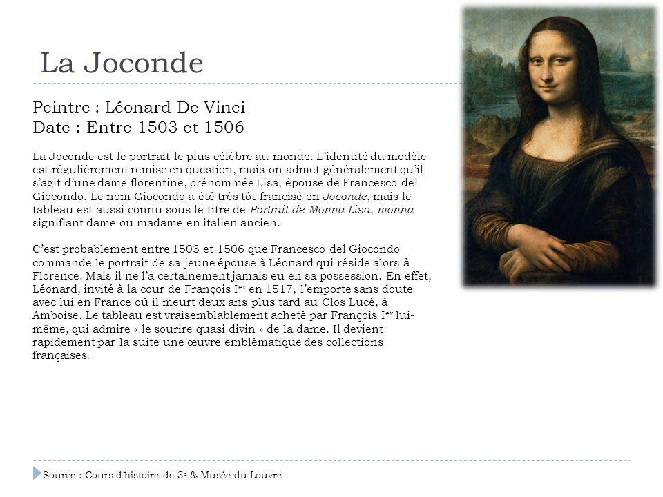 La Joconde Peintre : Léonard De Vinci Date : Entre 1503 et 1506 La Joconde est le portrait le plus célèbre au monde. L'identité du modèle est régulièr