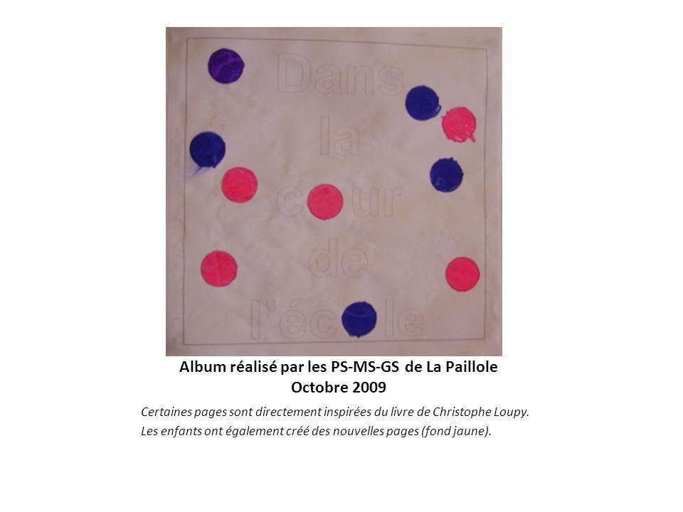 Album réalisé par les PS-MS-GS de La Paillole Octobre 2009 Certaines pages sont directement inspirées du livre de Christophe Loupy. Les enfants ont ég