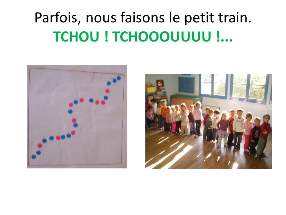 Parfois, nous faisons le petit train. TCHOU ! TCHOOOUUUU !...