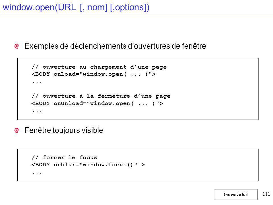 111 window.open(URL [, nom] [,options]) Exemples de déclenchements d'ouvertures de fenêtre Fenêtre toujours visible // ouverture au chargement d'une page...