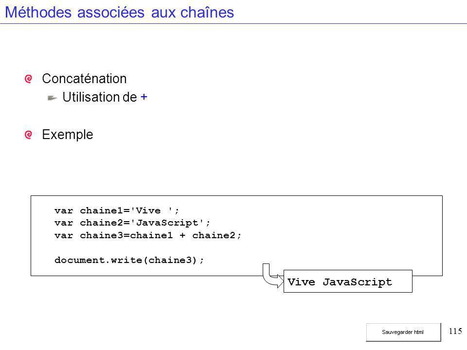 115 Méthodes associées aux chaînes Concaténation Utilisation de + Exemple var chaine1='Vive '; var chaine2='JavaScript'; var chaine3=chaine1 + chaine2