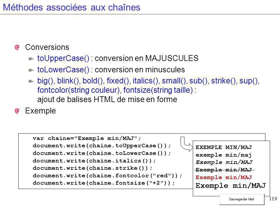 119 Méthodes associées aux chaînes Conversions toUpperCase() : conversion en MAJUSCULES toLowerCase() : conversion en minuscules big(), blink(), bold(