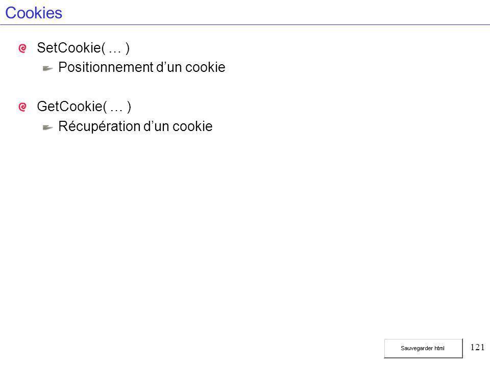 121 Cookies SetCookie( … ) Positionnement d'un cookie GetCookie( … ) Récupération d'un cookie