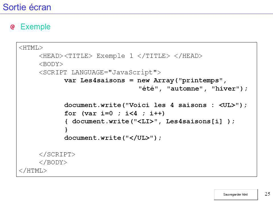 25 Sortie écran Exemple Exemple 1 var Les4saisons = new Array(