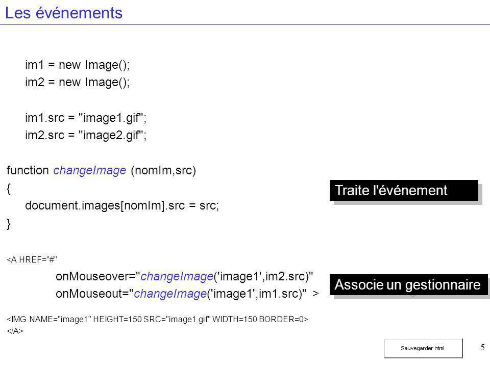 5 Les événements im1 = new Image(); im2 = new Image(); im1.src =