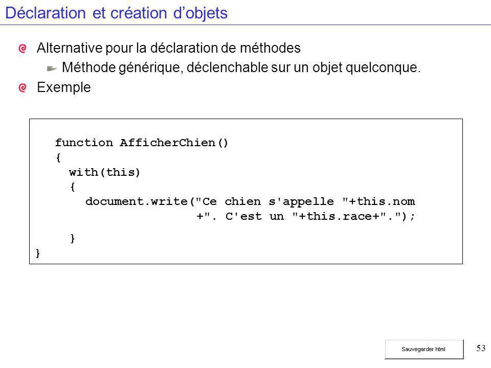 53 Déclaration et création d'objets Alternative pour la déclaration de méthodes Méthode générique, déclenchable sur un objet quelconque. Exemple funct