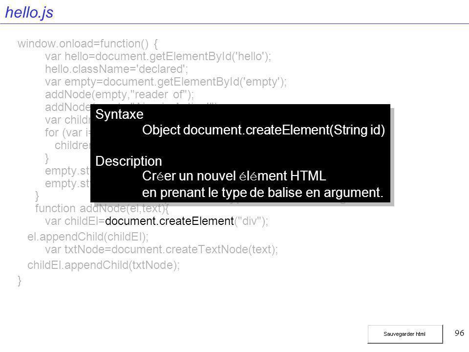 96 hello.js window.onload=function() { var hello=document.getElementById('hello'); hello.className='declared'; var empty=document.getElementById('empt