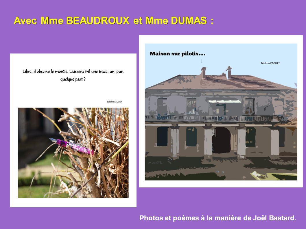 Avec Mme BEAUDROUX et Mme DUMAS : Photos et poèmes à la manière de Joël Bastard.