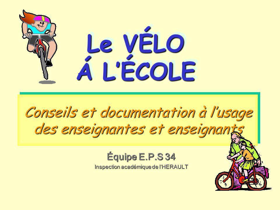 Conseils et documentation à l'usage des enseignantes et enseignants Le VÉLO Á L'ÉCOLE Le VÉLO Á L'ÉCOLE Équipe E.P.S 34 Inspection académique de l'HER
