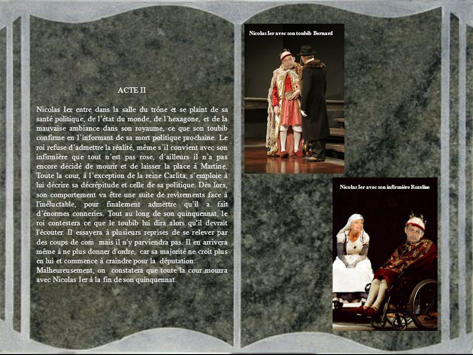 LE ROI SE MEURT Une parodie de la pièce d'Eugène Ionesco ACTE I Après 3 ans 1/2 de son quinquennat le porte-parole annonce solennellement la Cour, le