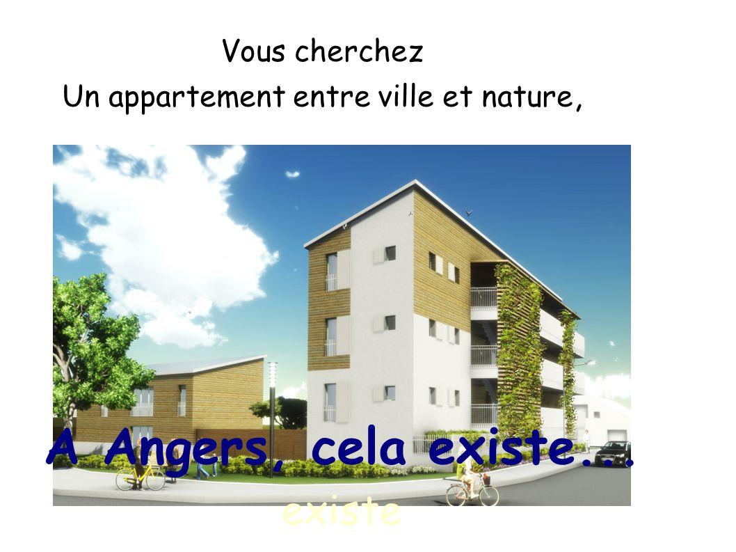 A Angers, cela existe... existe Vous cherchez Un appartement entre ville et nature,