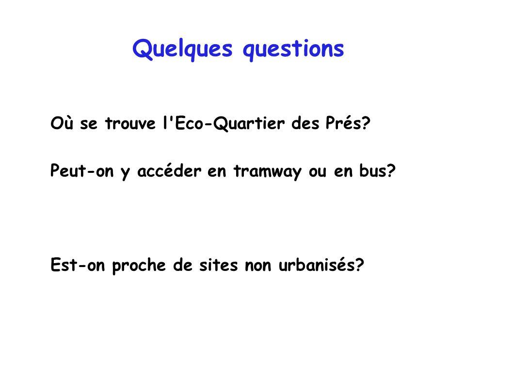 Quelques questions Où se trouve l Eco-Quartier des Prés.