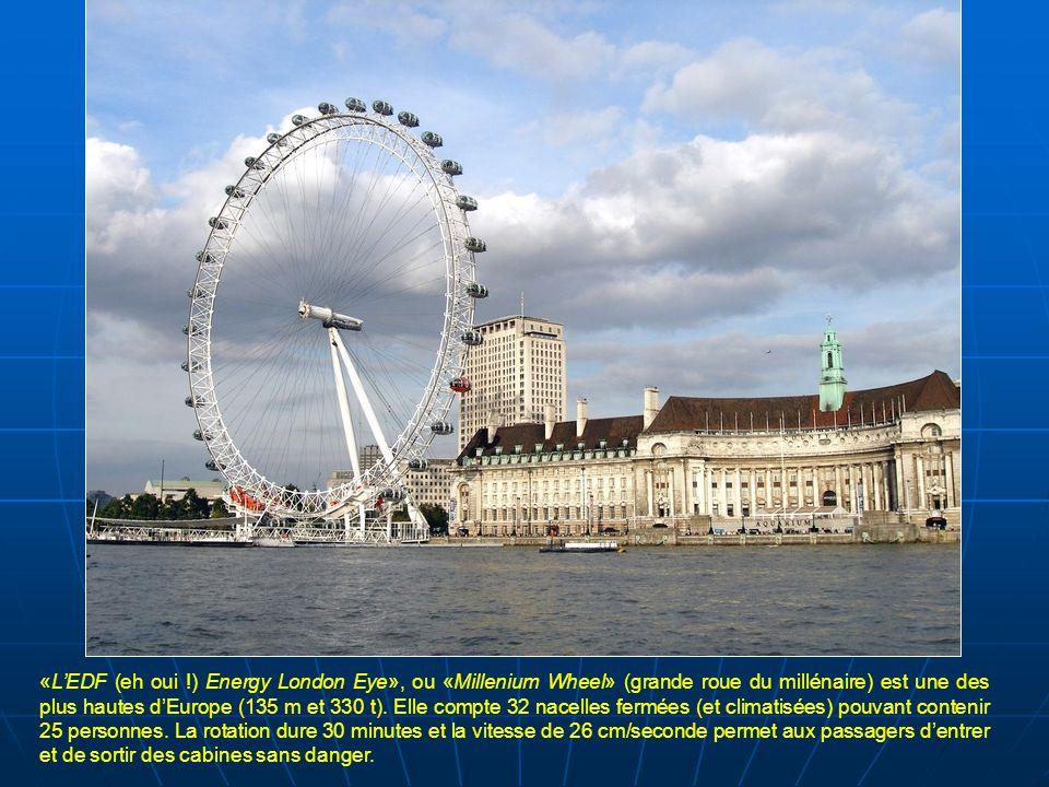 «L'EDF (eh oui !) Energy London Eye», ou «Millenium Wheel» (grande roue du millénaire) est une des plus hautes d'Europe (135 m et 330 t).