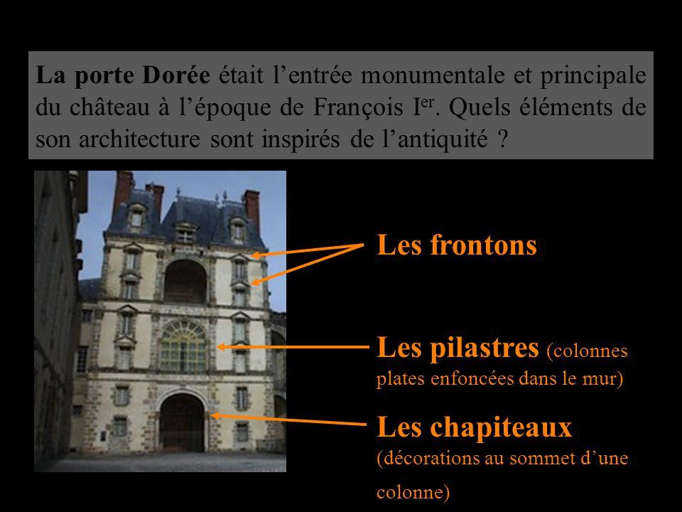 La porte Dorée était l'entrée monumentale et principale du château à l'époque de François I er. Quels éléments de son architecture sont inspirés de l'