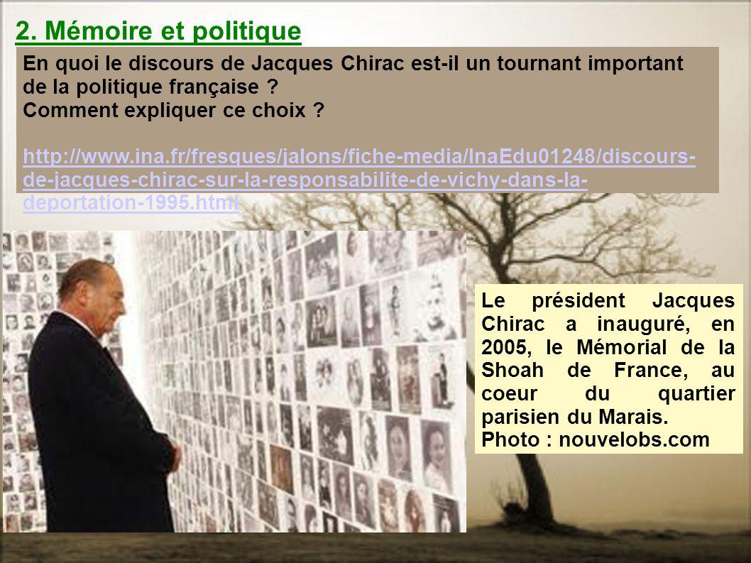 2. Mémoire et politique En quoi le discours de Jacques Chirac est-il un tournant important de la politique française ? Comment expliquer ce choix ? ht