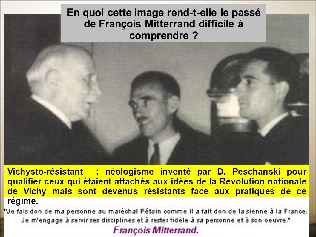 En quoi cette image rend-t-elle le passé de François Mitterrand difficile à comprendre ? Vichysto-résistant : néologisme inventé par D. Peschanski pou