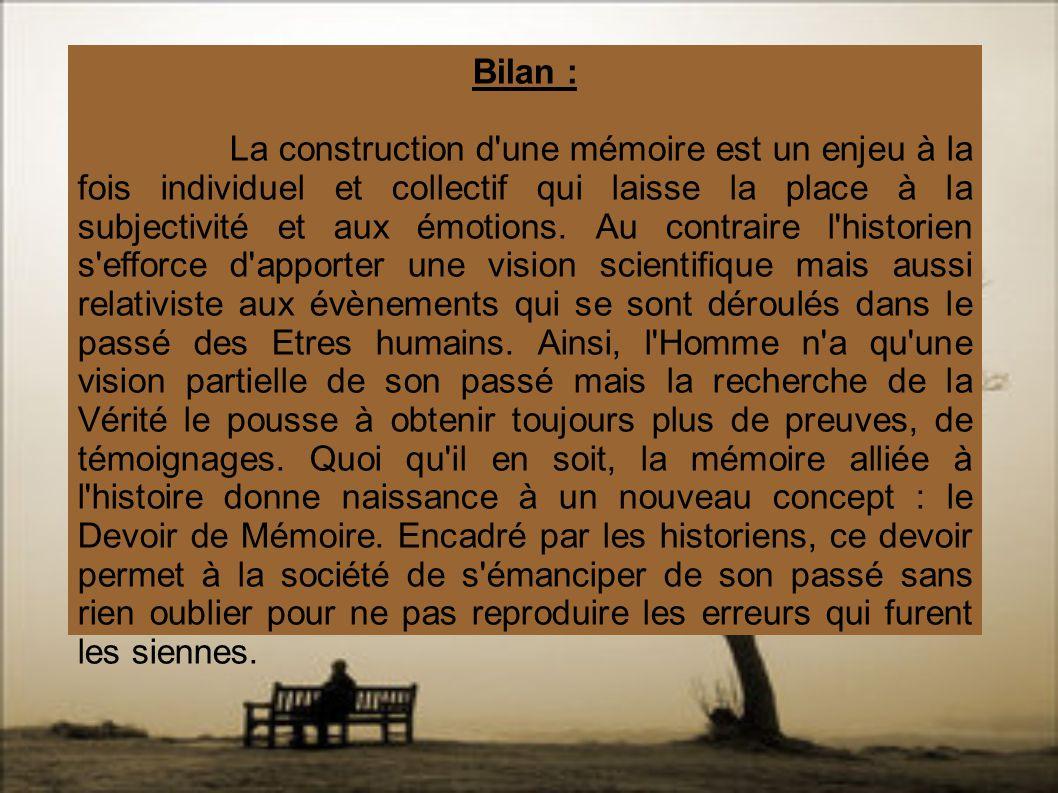 Bilan : La construction d'une mémoire est un enjeu à la fois individuel et collectif qui laisse la place à la subjectivité et aux émotions. Au contrai