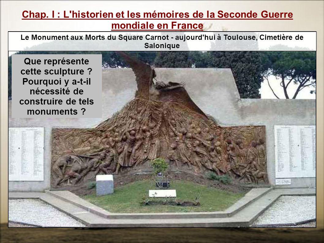 Chap. I : L'historien et les mémoires de la Seconde Guerre mondiale en France Le Monument aux Morts du Square Carnot - aujourd'hui à Toulouse, Cimetiè