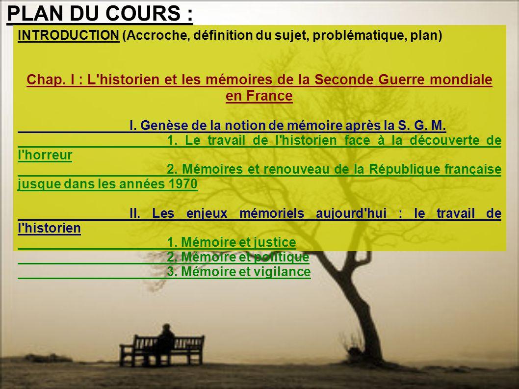 PLAN DU COURS : INTRODUCTION (Accroche, définition du sujet, problématique, plan) Chap. I : L'historien et les mémoires de la Seconde Guerre mondiale