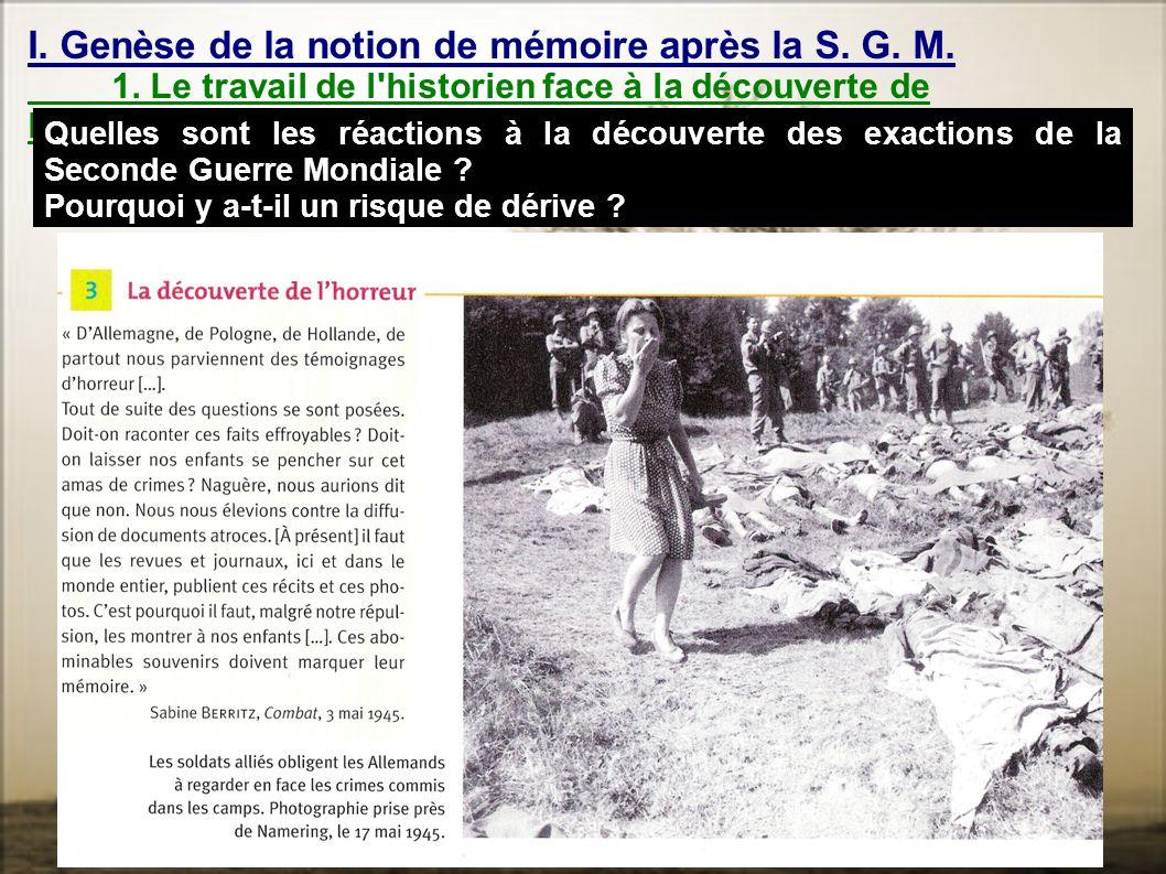 I. Genèse de la notion de mémoire après la S. G. M. 1. Le travail de l'historien face à la découverte de l'horreur Quelles sont les réactions à la déc