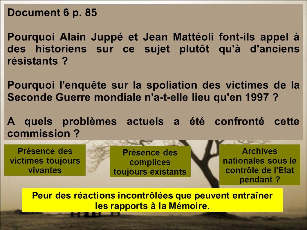 Document 6 p. 85 Pourquoi Alain Juppé et Jean Mattéoli font-ils appel à des historiens sur ce sujet plutôt qu'à d'anciens résistants ? Pourquoi l'enqu