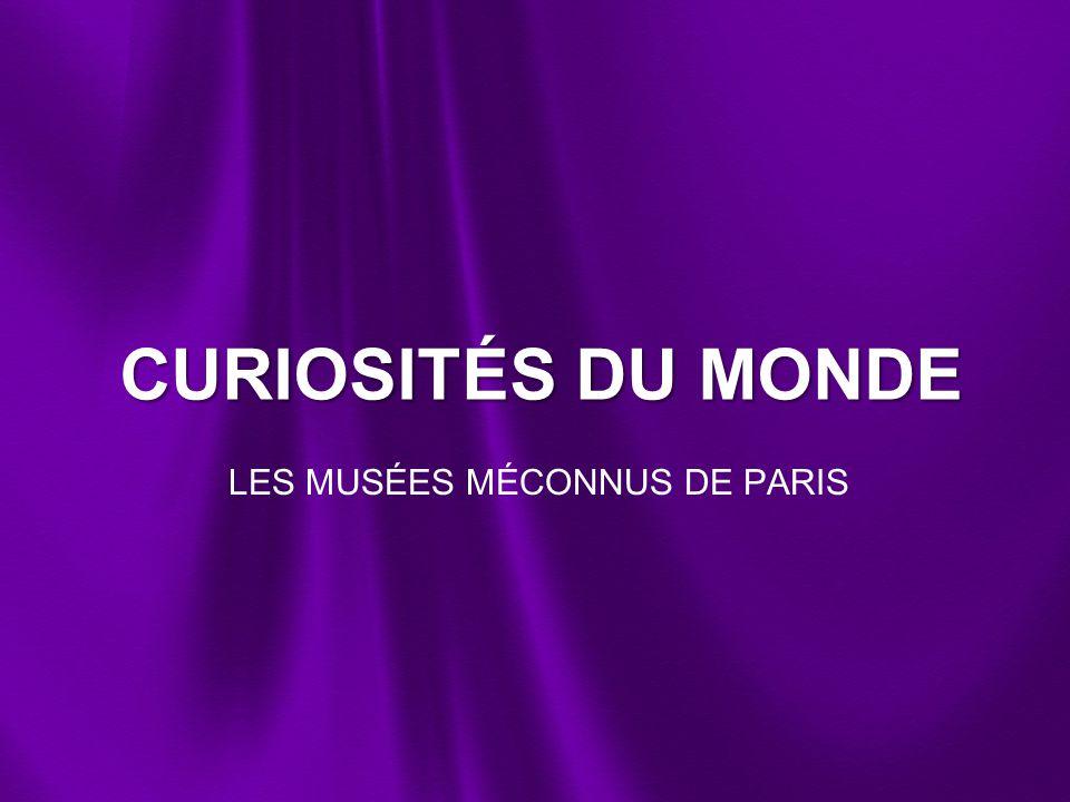 CURIOSITÉS DU MONDE LES MUSÉES MÉCONNUS DE PARIS