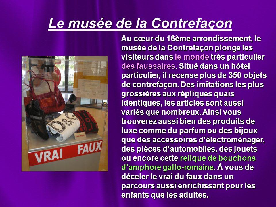 Le musée de la Contrefaçon Au cœur du 16ème arrondissement, le musée de la Contrefaçon plonge les visiteurs dans le monde très particulier des faussaires.