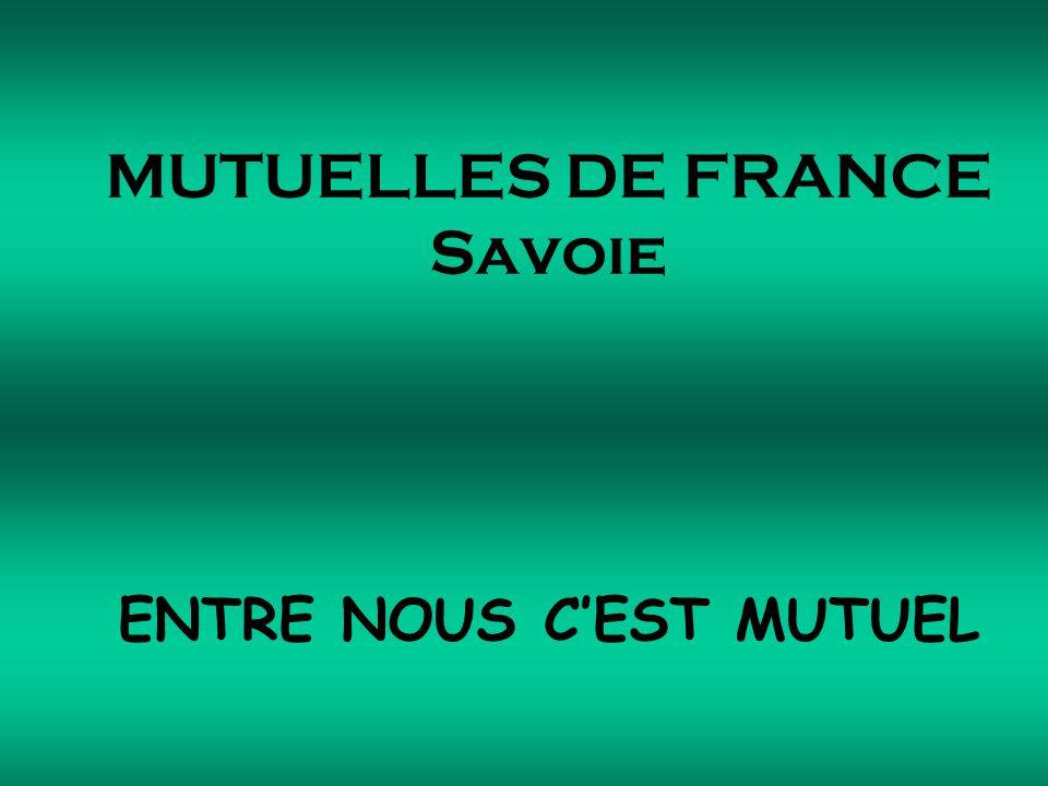 MUTUELLES DE FRANCE Savoie ENTRE NOUS C'EST MUTUEL