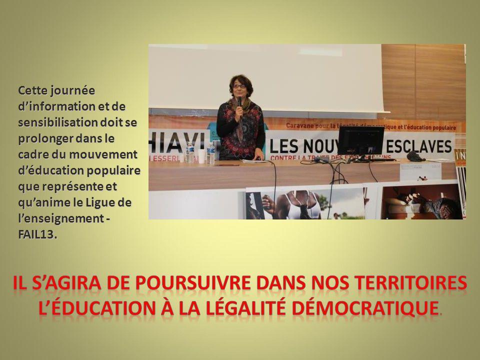 Cette journée d'information et de sensibilisation doit se prolonger dans le cadre du mouvement d'éducation populaire que représente et qu'anime le Ligue de l'enseignement - FAIL13.