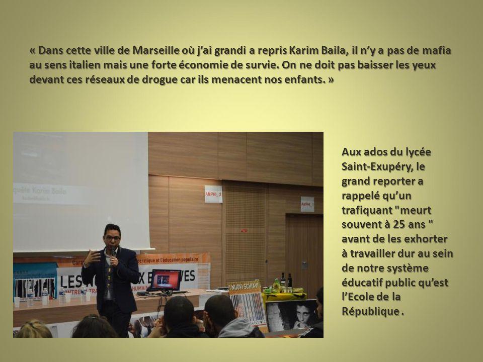 « Dans cette ville de Marseille où j'ai grandi a repris Karim Baila, il n'y a pas de mafia au sens italien mais une forte économie de survie.