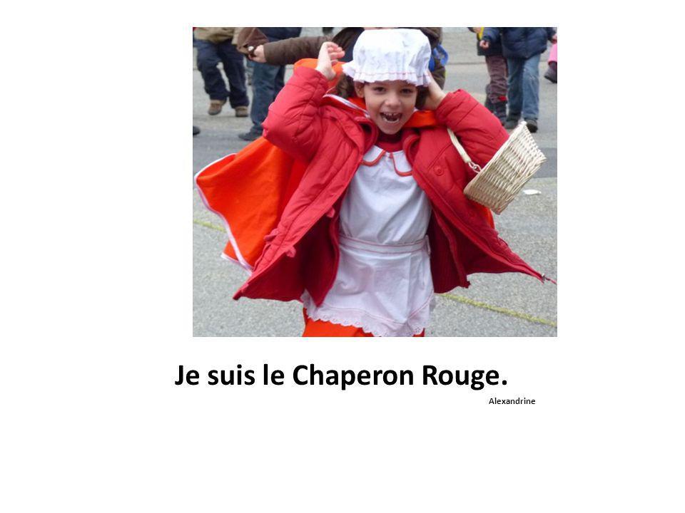 Je suis le Chaperon Rouge. Alexandrine