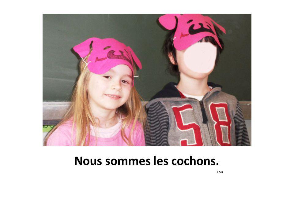 Nous sommes les cochons. Lou