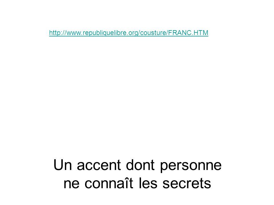Un accent dont personne ne connaît les secrets http://www.republiquelibre.org/cousture/FRANC.HTM