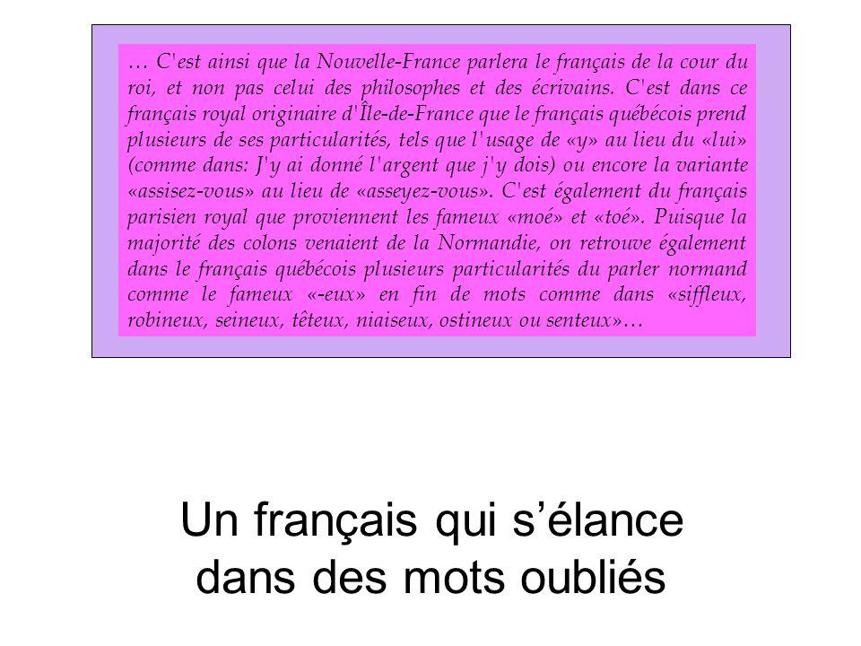 Un français qui s'élance dans des mots oubliés … C est ainsi que la Nouvelle-France parlera le français de la cour du roi, et non pas celui des philosophes et des écrivains.