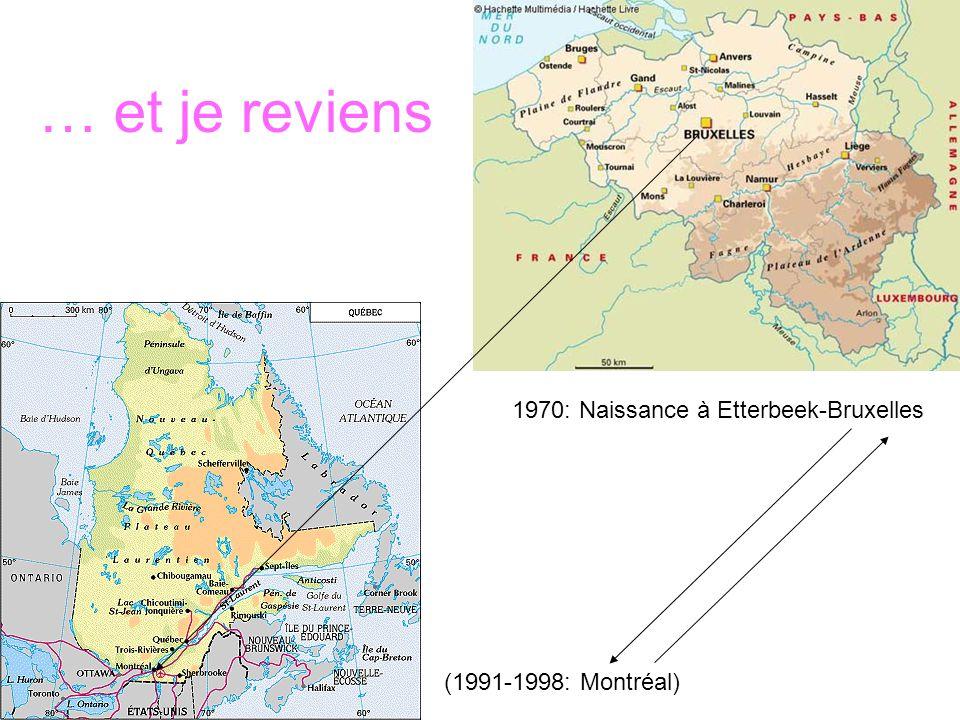 … et je reviens (1991-1998: Montréal) 1970: Naissance à Etterbeek-Bruxelles