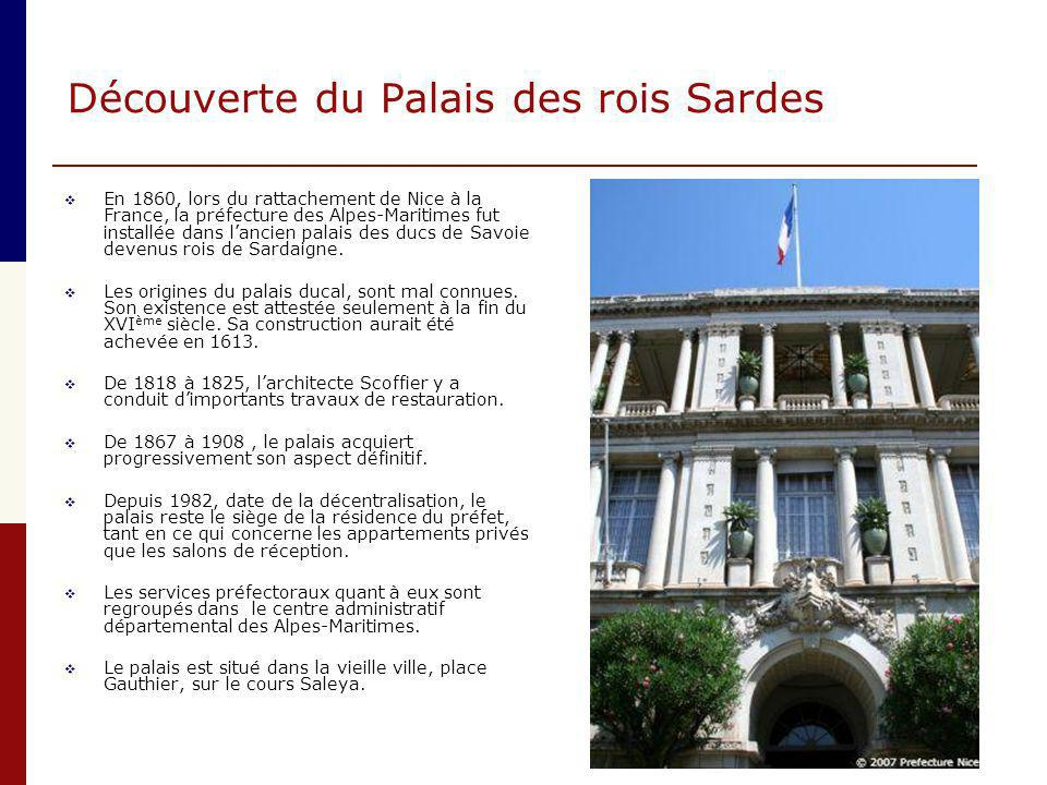 Découverte du Palais des rois Sardes  En 1860, lors du rattachement de Nice à la France, la préfecture des Alpes-Maritimes fut installée dans l'ancie