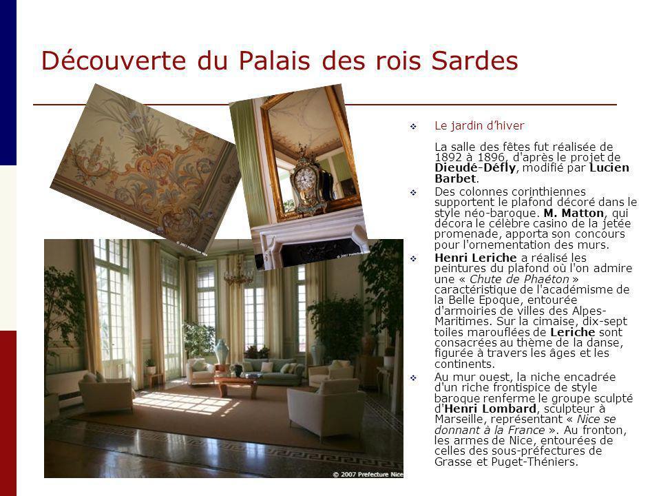 Découverte du Palais des rois Sardes  Le jardin d'hiver La salle des fêtes fut réalisée de 1892 à 1896, d'après le projet de Dieudé-Défly, modifié pa