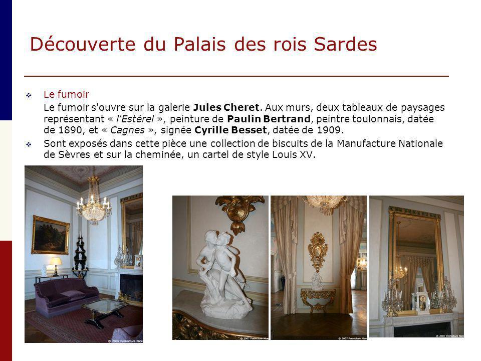 Découverte du Palais des rois Sardes  Le fumoir Le fumoir s'ouvre sur la galerie Jules Cheret. Aux murs, deux tableaux de paysages représentant « l'E