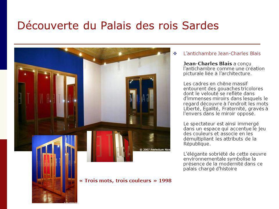 Découverte du Palais des rois Sardes  L'antichambre Jean-Charles Blais Jean-Charles Blais a conçu l'antichambre comme une création picturale liée à l