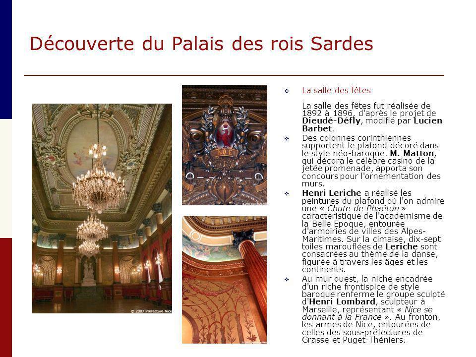 Découverte du Palais des rois Sardes  La salle des fêtes La salle des fêtes fut réalisée de 1892 à 1896, d'après le projet de Dieudé-Défly, modifié p