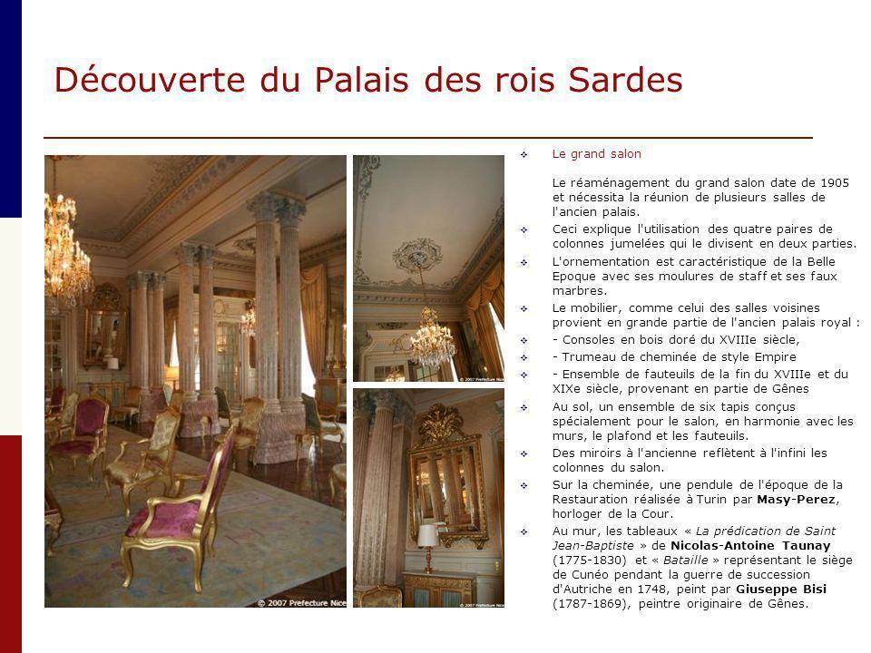 Découverte du Palais des rois Sardes  Le grand salon Le réaménagement du grand salon date de 1905 et nécessita la réunion de plusieurs salles de l'an
