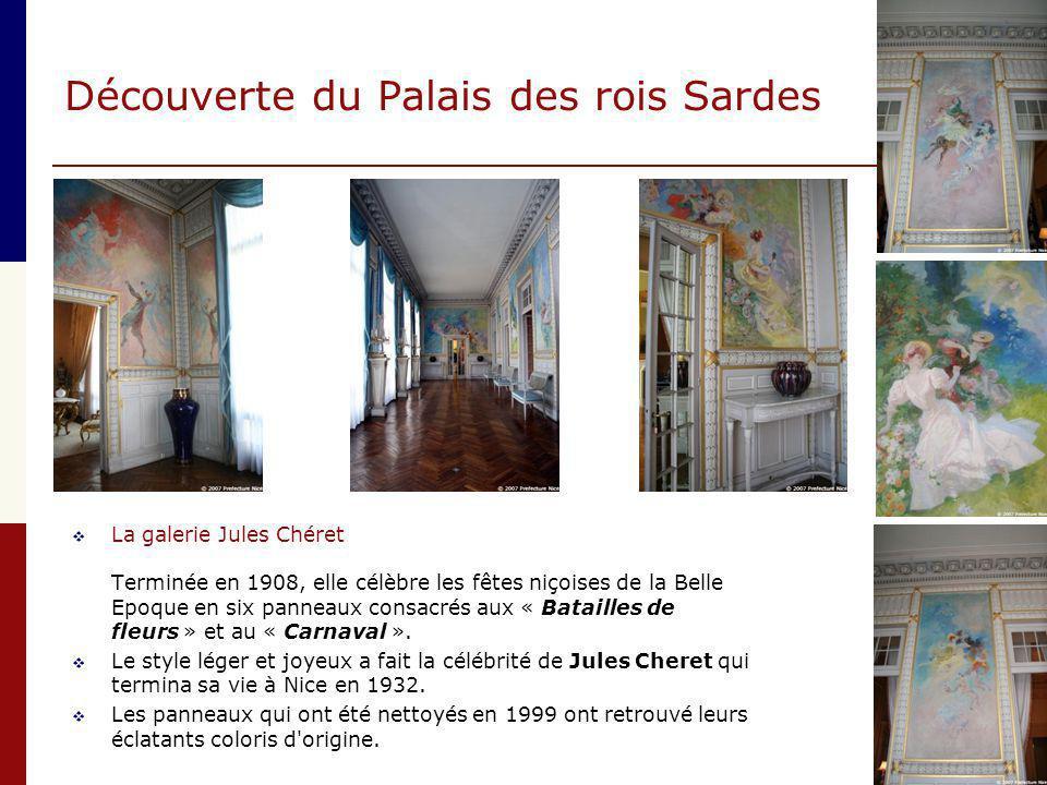 Découverte du Palais des rois Sardes  La galerie Jules Chéret Terminée en 1908, elle célèbre les fêtes niçoises de la Belle Epoque en six panneaux co