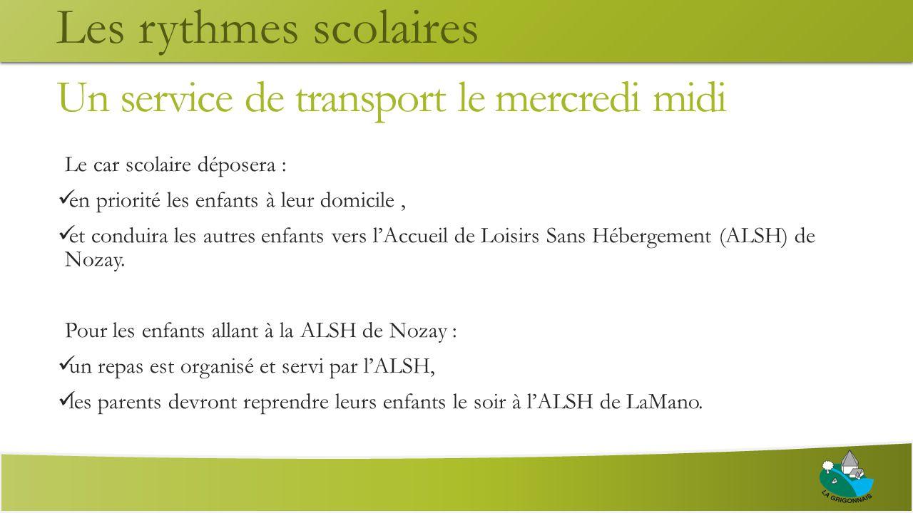 Un service de transport le mercredi midi Le car scolaire déposera : en priorité les enfants à leur domicile, et conduira les autres enfants vers l'Accueil de Loisirs Sans Hébergement (ALSH) de Nozay.