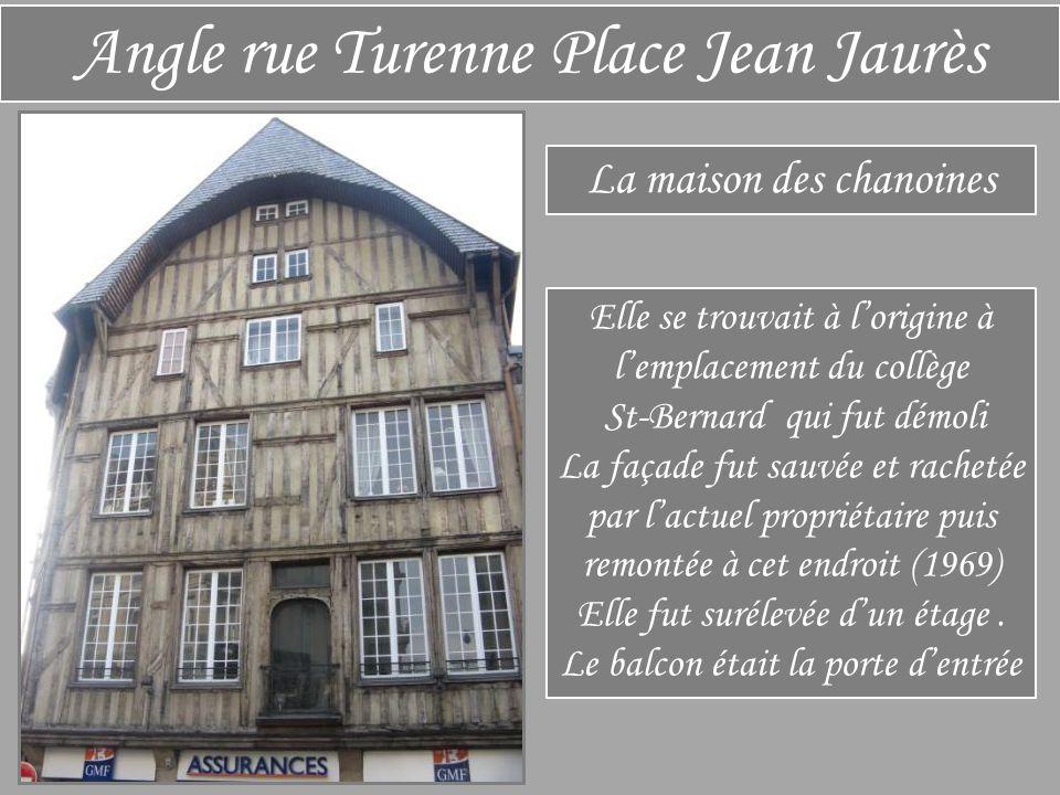 Angle rue Turenne Place Jean Jaurès La maison des chanoines Elle se trouvait à l'origine à l'emplacement du collège St-Bernard qui fut démoli La façade fut sauvée et rachetée par l'actuel propriétaire puis remontée à cet endroit (1969) Elle fut surélevée d'un étage.