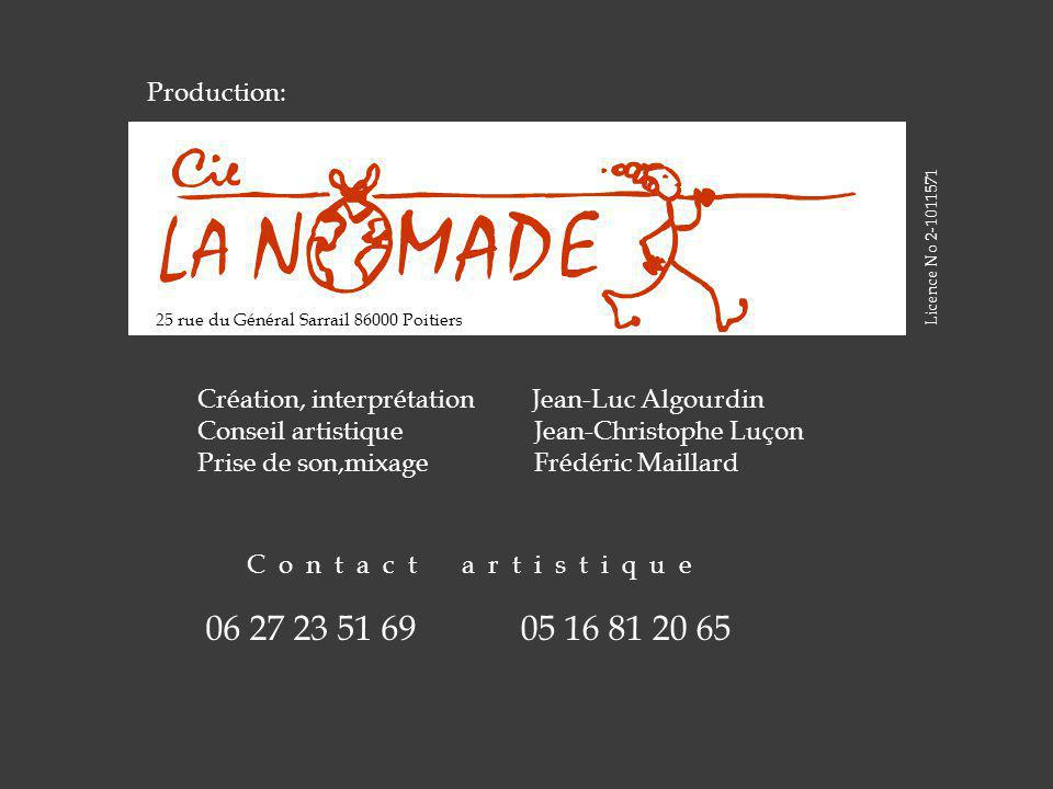 06 27 23 51 6905 16 81 20 65 Production: Licence No 2-1011571 25 rue du Général Sarrail 86000 Poitiers Création, interprétation Jean-Luc Algourdin Con
