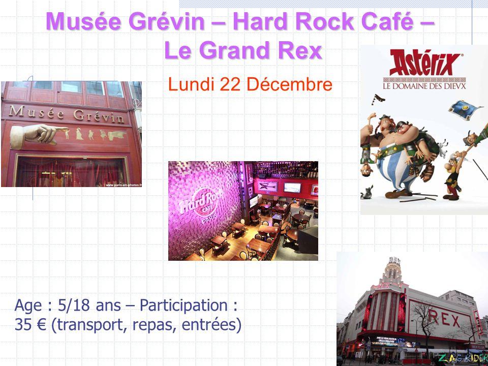 Musée Grévin – Hard Rock Café – Le Grand Rex Lundi 22 Décembre Age : 5/18 ans – Participation : 35 € (transport, repas, entrées)