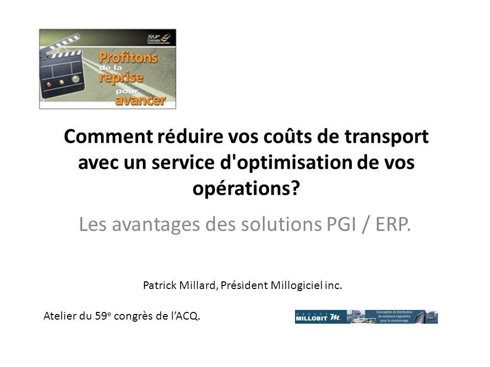Comment réduire vos coûts de transport avec un service d'optimisation de vos opérations? Les avantages des solutions PGI / ERP. Atelier du 59 e congrè