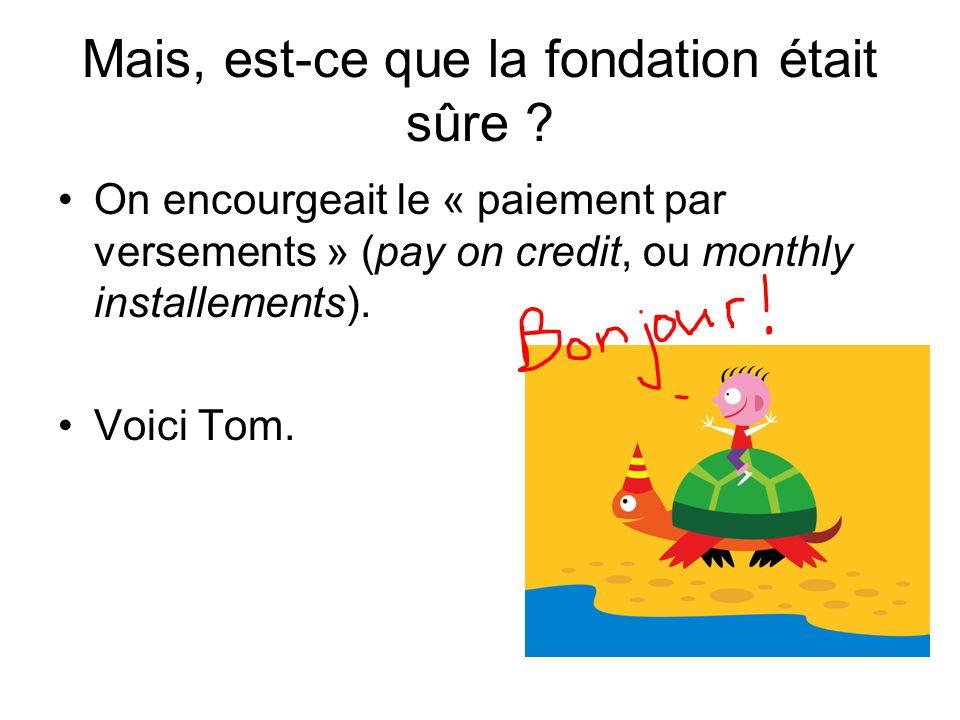 Mais, est-ce que la fondation était sûre ? On encourgeait le « paiement par versements » (pay on credit, ou monthly installements). Voici Tom.