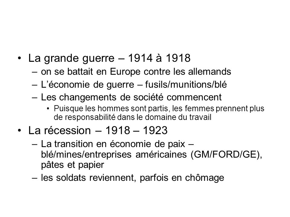 La grande guerre – 1914 à 1918 –on se battait en Europe contre les allemands –L'économie de guerre – fusils/munitions/blé –Les changements de société