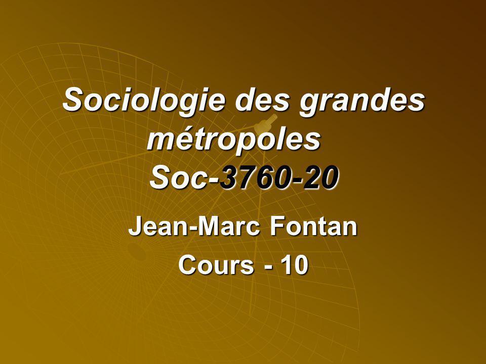 Sociologie des grandes métropoles Soc-3760-20 Jean-Marc Fontan Cours - 10